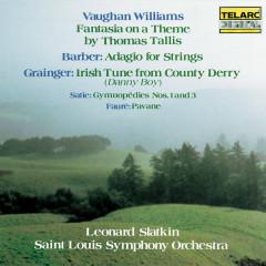 Vaughan Williams: Fantasia on a Theme by Thomas Tallis - Barber: Adagio for Strings - Grainger: Irish Tune from County Derry - Satie: Gymnopédies Nos. 1 & 3 - Fauré: Pavane - Leonard Slatkin, Saint Louis Symphony Orchestra