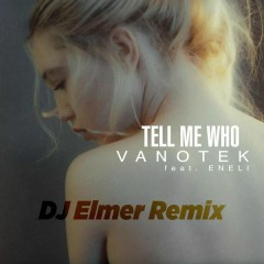 Tell Me Who (DJ Elemer Remix) - Vanotek,ENELI