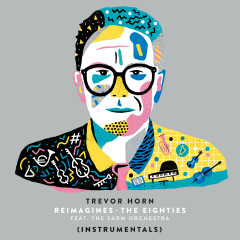 Trevor Horn Reimagines The Eighties (feat. The Sarm Orchestra) [Instrumentals] - Trevor Horn, The Sarm Orchestra