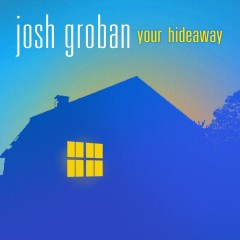 Your Hideaway - Josh Groban