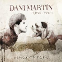 Pequenõ...(Tesoro). Las Maquetas De Pequenõ - Dani Martin