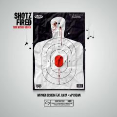 Shotz Fired - Whymen Grindin, Ra Ra, MP Crown