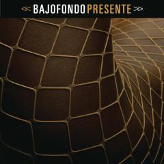 Presente - Bajofondo