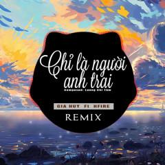 Chỉ Là Người Anh Trai (Remix) (Single) - Gia Huy Singer, Q.Huy