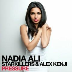 Pressure (feat. Starkillers & Alex Kenji) - Nadia Ali, Starkillers, Alex Kenji