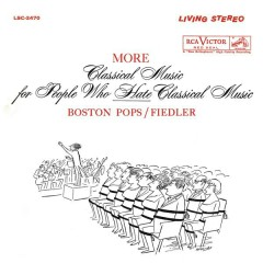 More Classical Music for People Who Hate Classical Music - Arthur Fiedler