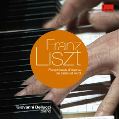 Liszt : Operatic Paraphrases & Transcriptions - Giovanni Bellucci