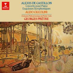 Castillon: Concerto pour piano, Op. 12 & Esquisses symphoniques, Op. 15 - Aldo Ciccolini, Orchestre philharmonique de Monte-Carlo, Georges Prêtre