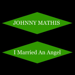 I Married An Angel - Johnny Mathis