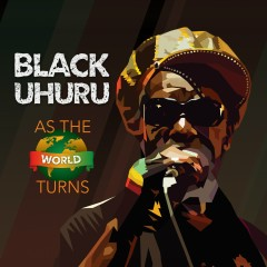 As The World Turns - Black Uhuru