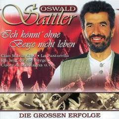 Ich könnt' ohne Berge nicht leben - Die großen Erfolge - Oswald Sattler