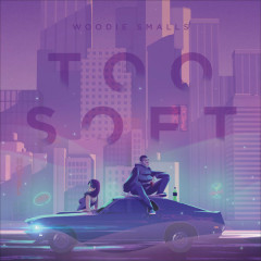 Too Soft (Single) - Woodie Smalls