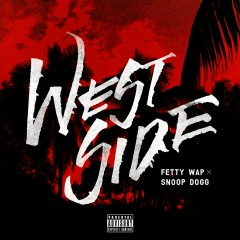 Westside (feat. Snoop Dogg) - Fetty Wap, Snoop Dogg