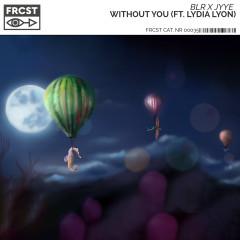 Without You (feat. Lydia Lyon) - BLR, Jyye, Lydia Lyon