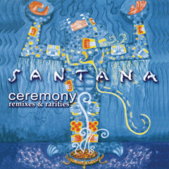 Ceremony - Remixes & Rarities - Santana