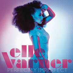 Perfectly Imperfect (Track By Track Commentary) - Elle Varner