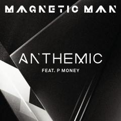Anthemic - Magnetic Man, P Money