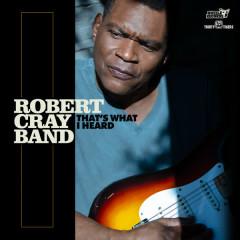 That's What I Heard - Robert Cray