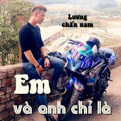 Em Và Anh Chỉ Là (Single) - Lương Chấn Nam