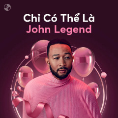 Chỉ Có Thể Là John Legend - John Legend