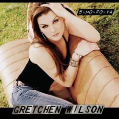 5-Mo-Fo-Ya - Gretchen Wilson
