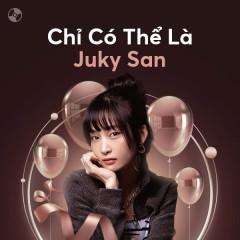 Chỉ Có Thể Là Juky San - Juky San