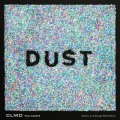 Dust (Adrian Lux & Savage Skulls Remixes) - CLMD,Astrid S