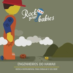 Rock Your Babies: Engenheiros do Hawaii