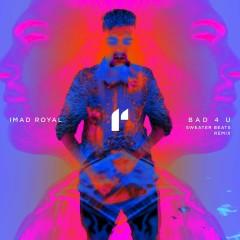 Bad 4 U (Sweater Beats Remix) - Imad Royal
