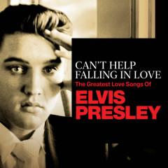 Can't Help Falling In Love: The Greatest Love Songs of Elvis Presley