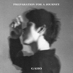 Preparation For a Journey (EP) - Gaho