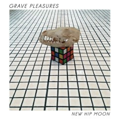 New Hip Moon - Grave Pleasures
