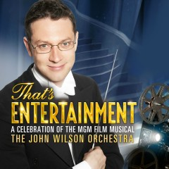That's Entertainment: A Celebration of the MGM Film Musical - The John Wilson Orchestra, John Wilson