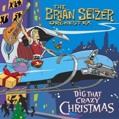 Dig That Crazy Christmas - Brian Setzer, The Brian Setzer Orchestra