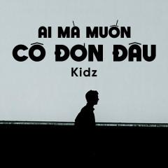 Ai Mà Muốn Mình Cô Đơn Đâu (Single) - Kidz