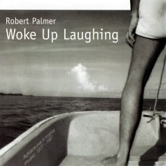 Woke Up Laughing - Robert Palmer