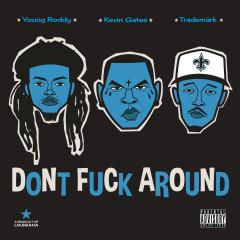 Don't Fuck Around - Trademark Da Skydiver, Young Roddy, Kevin Gates