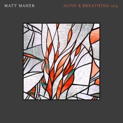 Alive & Breathing Vol. 3 - Matt Maher