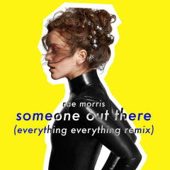 Someone Out There (Everything Everything Remix) - Rae Morris