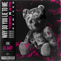 Why Do You Lie To Me (Remixes) - Topic, A7S, Lil Baby
