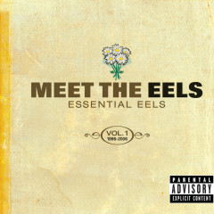 Meet The EELS: Essential EELS 1996-2006 Vol. 1 - Eels