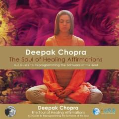 Soul of Healing Affirmations - Deepak Chopra, Adam Plack