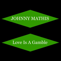 Love Is A Gamble - Johnny Mathis