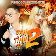Bạn Tình Ơi 2 (Single) - YuniBoo, Goctoi Mixer