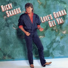 Love's Gonna Get Ya! - Ricky Skaggs