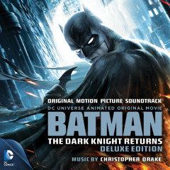 Batman: The Dark Knight Returns (Original Motion Picture Soundtrack) [Deluxe Edition] - Christopher Drake