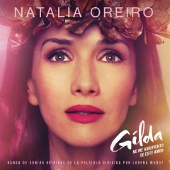 Gilda, No Me Arrepiento de Este Amor (Banda de Sonido Original de la Película) - Natalia Oreiro