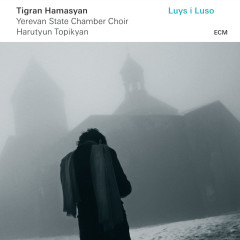 Luys I Luso - Tigran Hamasyan, Yerevan State Chamber Choir, Harutyun Topikyan