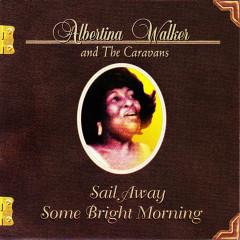 Sail Away Some Bright Morning - Albertina Walker, The Caravans