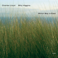 Which Way Is East - Charles Lloyd, Billy Higgins